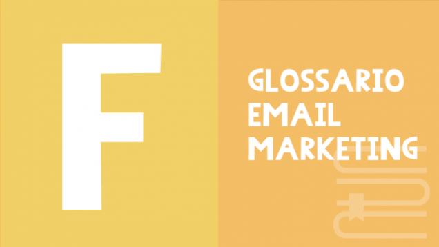 email marketing glossario F